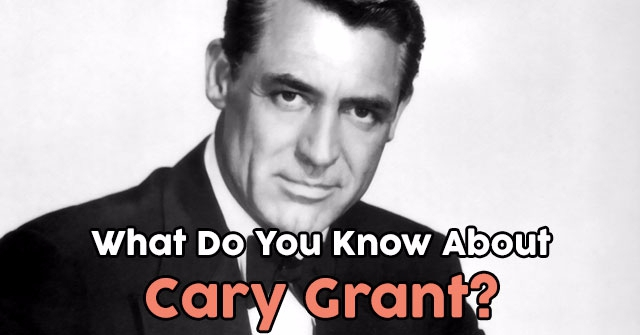 What Do You Know About Cary Grant?