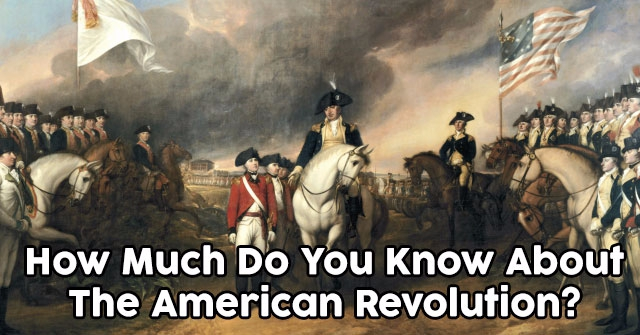 How Much Do You Know About The American Revolution?