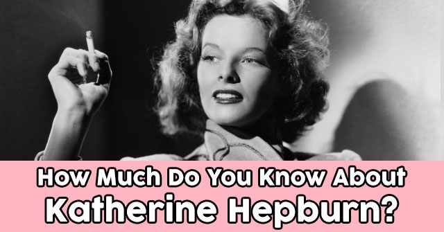 How Much Do You Know About Katherine Hepburn?