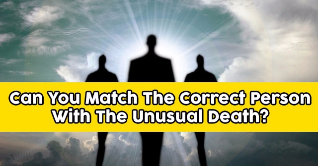 Can You Match The Correct Person With The Unusual Death?