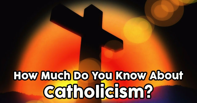 How Much Do You Know About Catholicism?