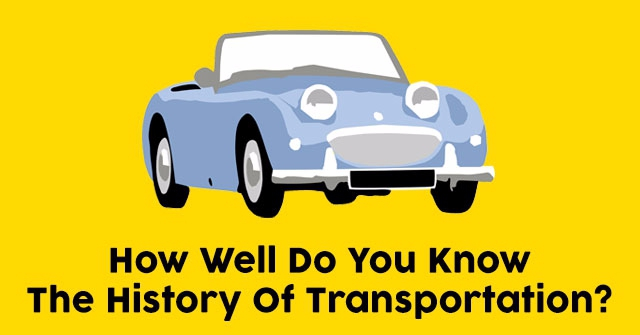 How Well Do You Know The History Of Transportation?