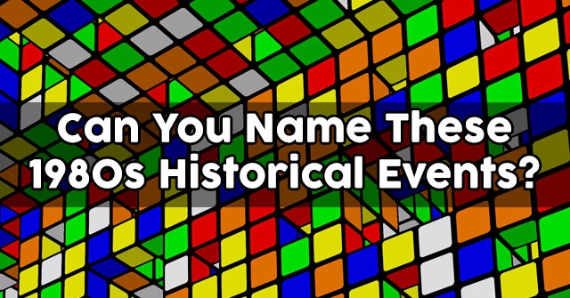 Can You Name These 1980s Historical Events?