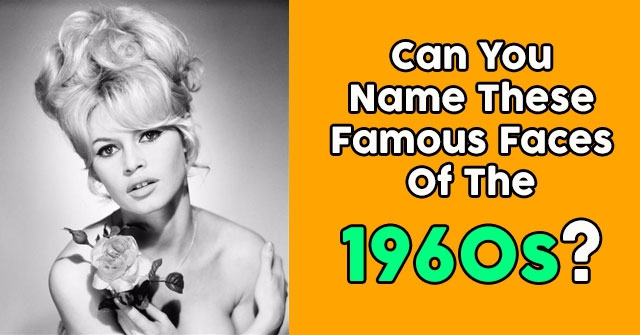Can You Name These Famous Faces Of The 1960s?