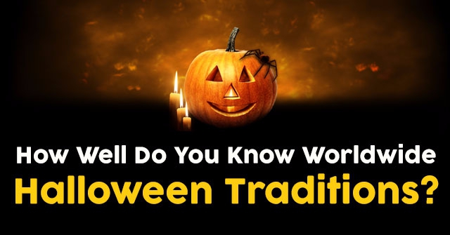 How Well Do You Know Worldwide Halloween Traditions?