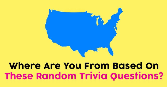 Where Are You From Based On These Random Trivia Questions?