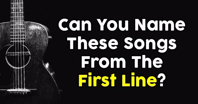 Can You Name These Songs From The First Line?