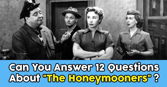 "Can You Answer 12 Questions About ""The Honeymooners?"""