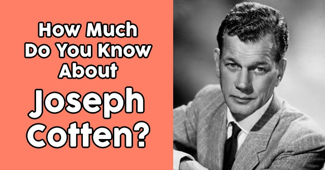 How Much Do You Know About Joseph Cotten?