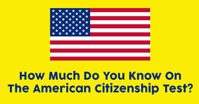 How Much Do You Know On The American Citizenship Test?