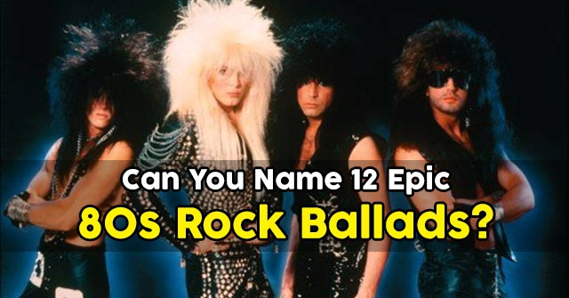 Can You Name 12 Epic 80s Rock Ballads?
