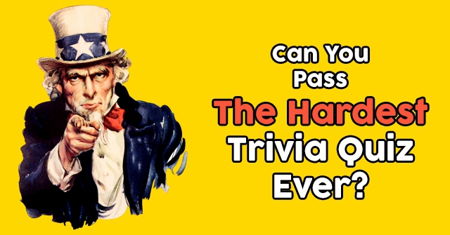 Can You Pass The Hardest Trivia Quiz Ever?