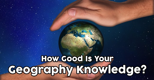 How Good Is Your Geography Knowledge?