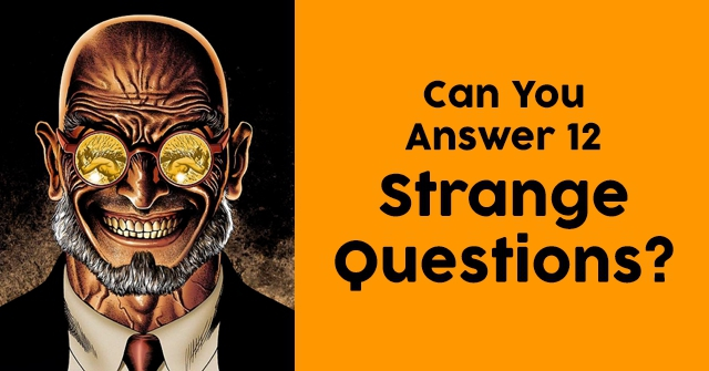Can You Answer 12 Strange Questions?