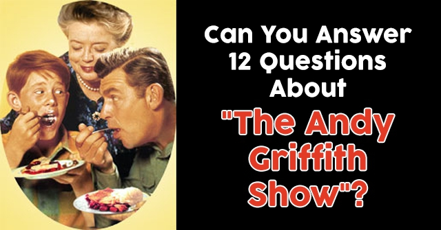 "Can You Answer 12 Questions About ""The Andy Griffith Show""?"