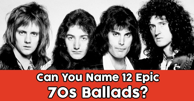 Can You Name 12 Epic 70s Ballads?