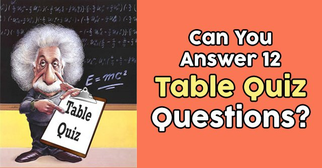 Can You Answer 12 Table Quiz Questions?