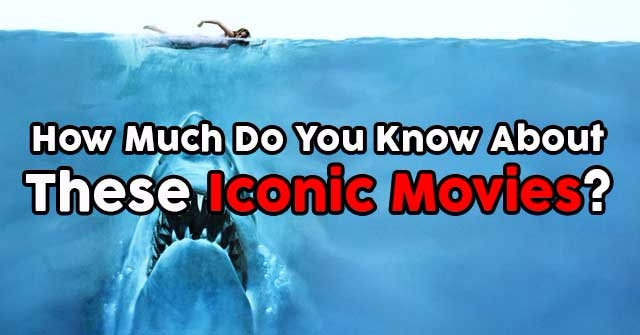 How Much Do You Know About These Iconic Movies?