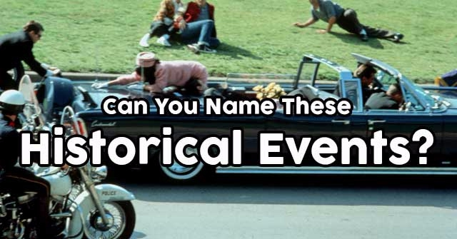Can You Name These Historical Events?