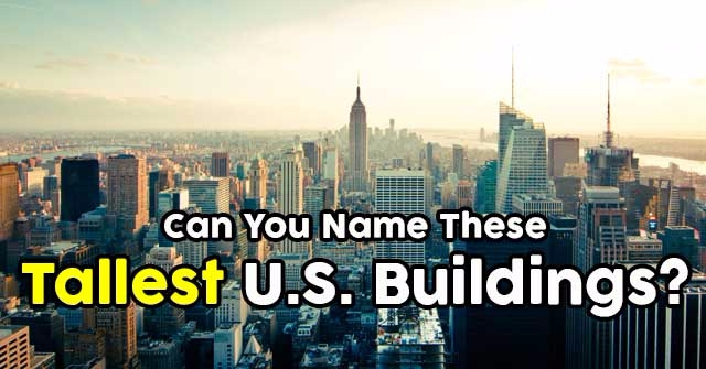 Can You Name These Tallest U.S. Buildings?