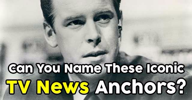 Can You Name These Iconic TV News Anchors?