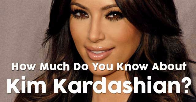 How Much Do You Know About Kim Kardashian?