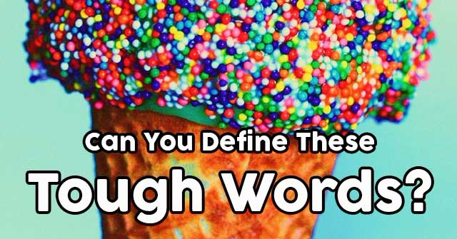 Can You Define These Tough Words?