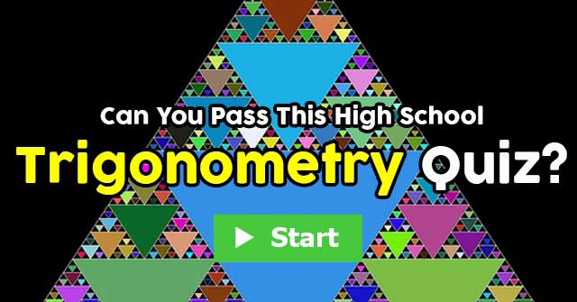 Can You Pass This High School Trigonometry Quiz?