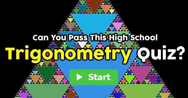 Can You Pass This High School Trigonometry Quiz?