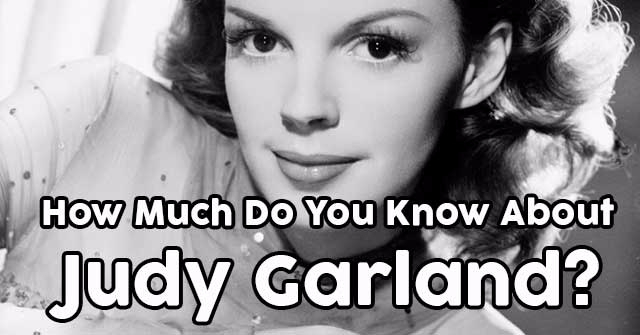 How Much Do You Know About Judy Garland?