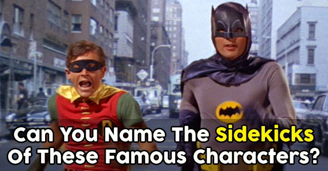 Can You Name The Sidekicks Of These Famous Characters?