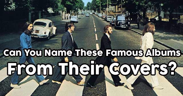 Can You Name These Famous Albums From Their Covers?