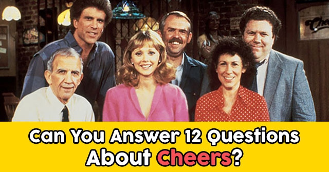 Can You Answer 12 Questions About Cheers?