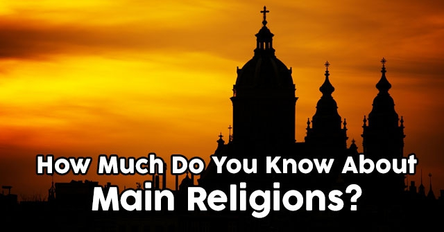 How Much Do You Know About Main Religions?