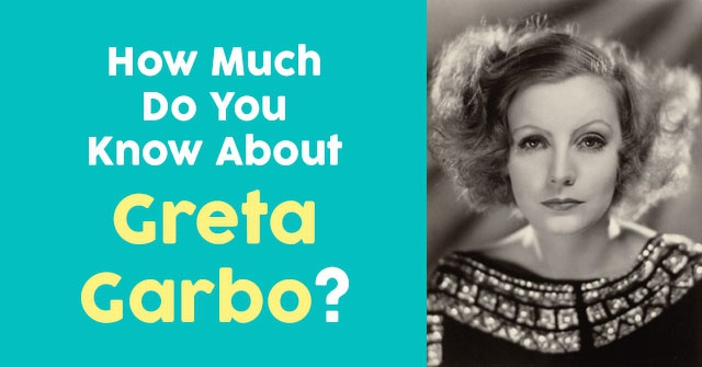 How Much Do You Know About Greta Garbo?