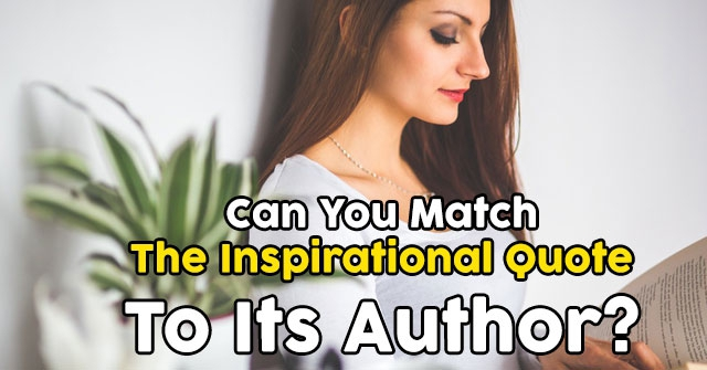 Can You Match The Inspirational Quote To Its Author?