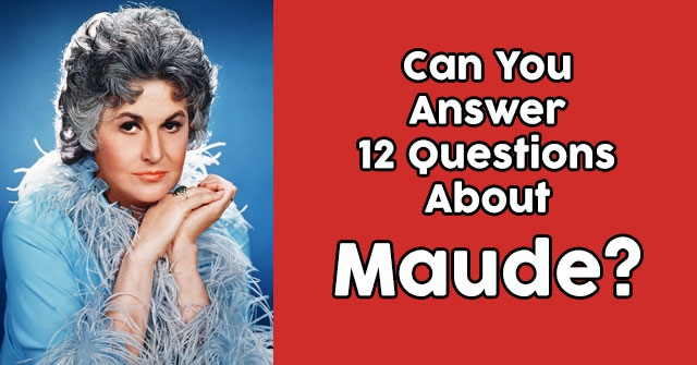 Can You Answer 12 Questions About Maude?