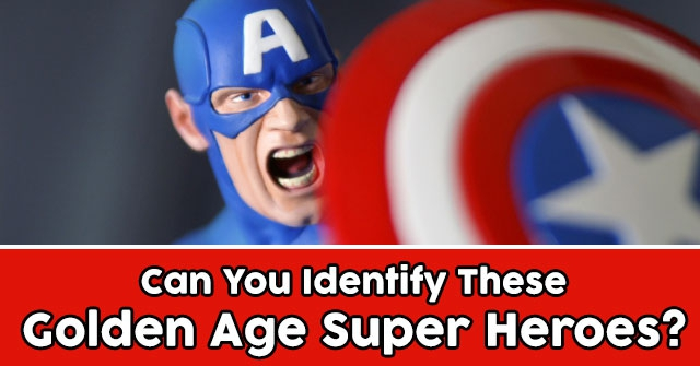 Can You Identify These Golden Age Super Heroes?