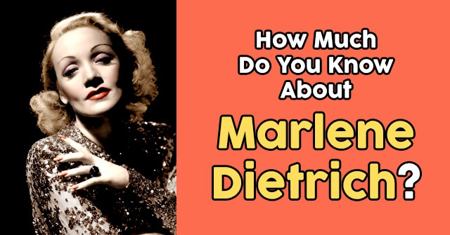 How Much Do You Know About Marlene Dietrich?
