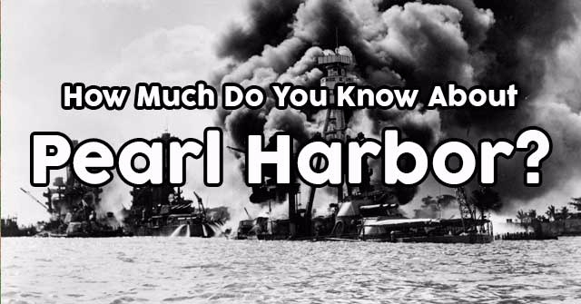 How Much Do You Know About Pearl Harbor?