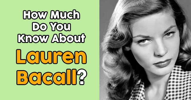 How Much Do You Know About Lauren Bacall?