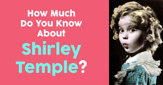 How Much Do You Know About Shirley Temple?