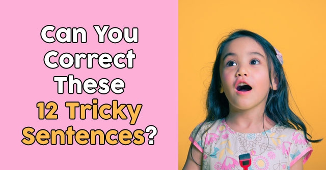 Can You Correct These 12 Tricky Sentences?
