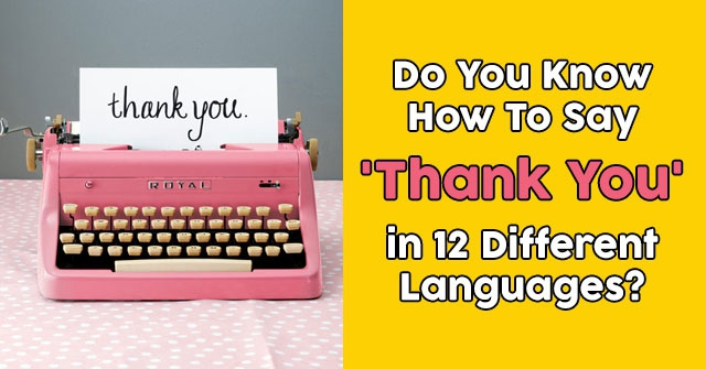 Do You Know How To Say 'Thank You' in 12 Different Languages?