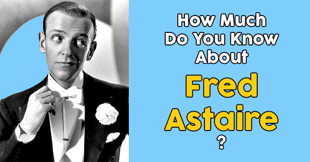 How Much Do You Know About Fred Astaire?