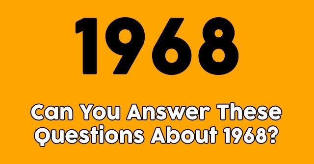 Can You Answer These Questions About 1968?