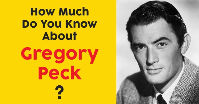How Much Do You Know About Gregory Peck?