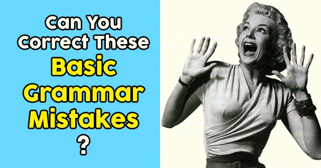 Can You Correct These Basic Grammar Mistakes?