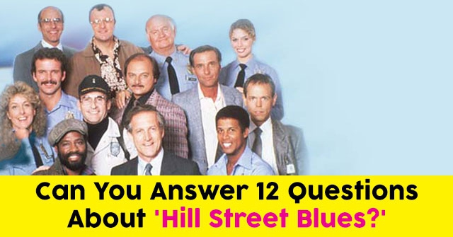 Can You Answer 12 Questions About 'Hill Street Blues?'