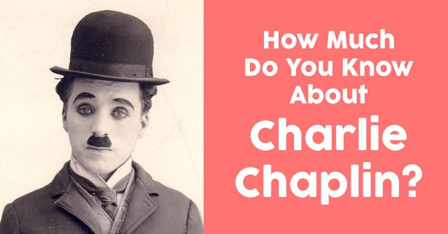 How Much Do You Know About Charlie Chaplin?
